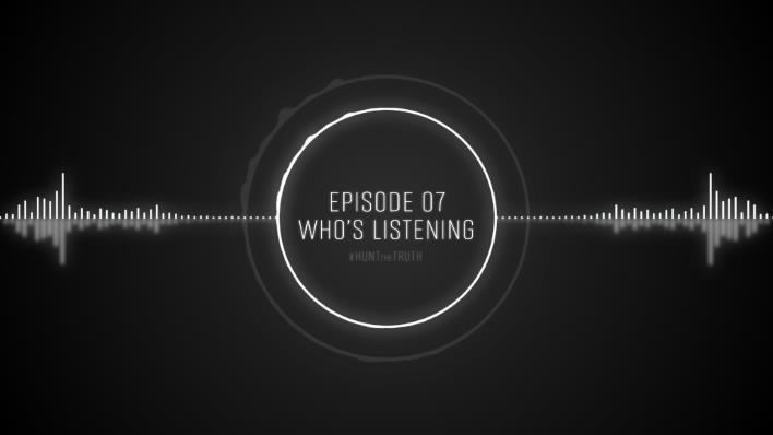 Ep 07: Who's Listening